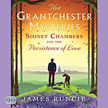 Sidney Chambers and the Persistence of Love Audiobook by James Runcie Narrated by Peter Wickham