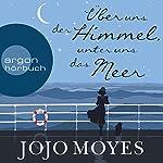 Über uns der Himmel, unter uns das Meer | Jojo Moyes
