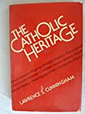Catholic Heritage: Martyrs, Ascetics, Pilgrims, Warriors, Mystics, Theologians, Artists, Humanists, Activists, (0824505921) by Cunningham, Lawrence