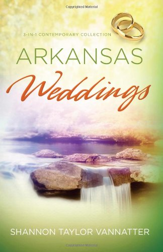 ARKANSAS WEDDINGS (Romancing America): Shannon Taylor Vannatter: 9781624162121: Amazon.com: Books