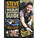 Steve Backshall's Wildlife Adventurer's Guide: A Guide to Exploring Wildlife in Britainby Steve Backshall
