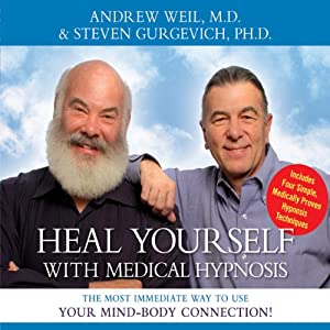Heal Yourself with Medical Hypnosis | [Andrew Weil, Steven Gurgevich]