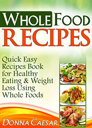 Whole Foods Recipes Quick Easy Dinner Recipes Cookbook For Heart Heal