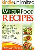 Whole Foods Recipes - Quick Easy Dinner Recipes Cookbook for Heart Healthy Eating & Weight Loss Using Whole Foods (Lose Weight Naturally 2) (English Edition)
