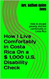 How I Live Comfortably in Costa Rica On a $ 1,000 U.S. Disability Check: How to escape poverty and live comfortably in Costa Rica (The Life and Times of Texas Guitar Legend Nathon Dees Book 12)