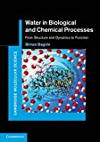 Professor Biman Bagchi Water in Biological and Chemical Processes: From Structure and Dynamics to Function (Cambridge Molecular Science)