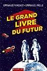 Le Grand Livre du futur : l'avenir comme vous ne l'avez jamais vu par Prelle