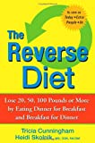 The Reverse Diet: Lose 20, 50, 100 Pounds or More by Eating Dinner for Breakfast and Breakfast for Dinner