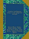 img - for Creative intelligence; essays in the pragmatic attitude book / textbook / text book