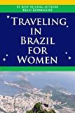 Traveling In Brazil For Women (Traveling In Brazil For Women- South America)