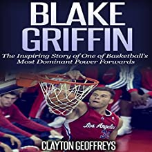 Blake Griffin: The Inspiring Story of One of Basketball's Most Dominant Power Forwards (       UNABRIDGED) by Clayton Geoffreys Narrated by Anthony LeRoy Lovato