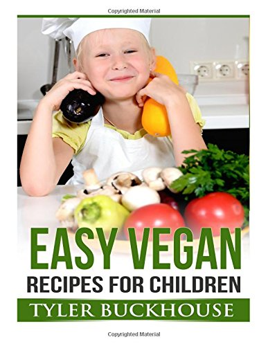 Easy Vegan Recipes for Children: A simple guide to vegan cooking that even children love