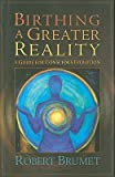 img - for Birthing a Greater Reality: A Guide to Conscious Evolution   [BIRTHING A GREATER REALITY] [Paperback] book / textbook / text book