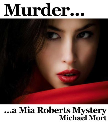 Murder... (A Mia Roberts Mystery) by Michael Mort