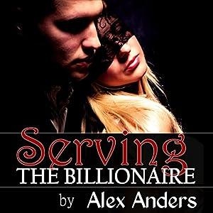 Serving the Billionaire | [Alex Anders]