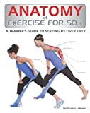 img - for Anatomy of Exercise for 50+: A Trainer's Guide to Staying Fit Over Fifty book / textbook / text book