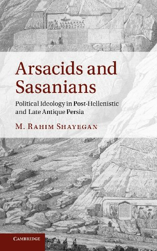 Arsacids and Sasanians: Political Ideology in Post-Hellenistic and Late Antique Persia