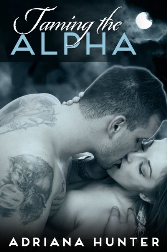 Taming The Alpha (BBW Paranormal Shape Shifter Romance) (Wild Obsession) by Adriana Hunter