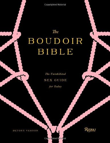 By Betony Vernon - The Boudoir Bible: The Uninhibited Sex Guide for Today (12/23/12) PDF