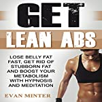 Get Lean Abs: Lose Belly Fat Fast, Get Rid of Stubborn Fat and Boost Your Metabolism with Hypnosis and Meditation | Evan Minter