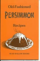 Old-Fashioned Persimmon Recipes by AUTHOR…