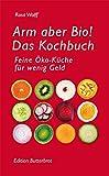 : Arm aber Bio!: Das Kochbuch. Feine Öko-Küche für wenig Geld