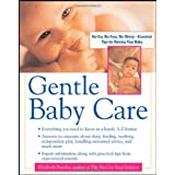 Gentle Baby Care : No-cry, No-fuss, No-worry--Essential Tips for Raising Your Baby ~ Elizabeth Pantley
