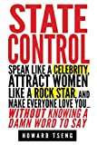 img - for State Control: State Control: Speak Like a Celebrity, Attract Women Like a Rock Star, and Make Everyone Love You... Without Knowing a Damn Word to Say book / textbook / text book