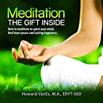 Meditation: The Gift Inside. How to Meditate to Quiet Your Mind, Find Inner Peace and Lasting Happiness (Letsdoyoga.com Wellness Series) | Howard VanEs