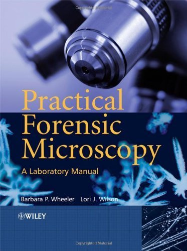 Practical Forensic Microscopy: A Laboratory Manual 1St Edition( Hardcover ) By Wheeler, Barbara; Wilson, Lori J. Published By Wiley