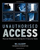 img - for Unauthorised Access: Physical Penetration Testing For IT Security Teams book / textbook / text book