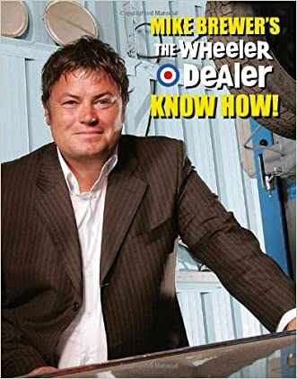 Mike Brewer's The Wheeler Dealer  Know How! written by Mike Brewer