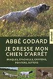 echange, troc Emile Godard - Je dresse mon chien d'arrêt : Traîté pratique de dressage