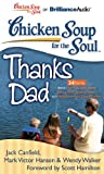 img - for Chicken Soup for the Soul: Thanks Dad - 34 Stories about the Ties that Bind, Being an Everyday Hero, and Moments that Last Forever book / textbook / text book