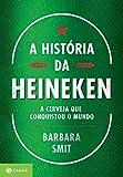 img - for A Historia da Heineken: A Cerveja Que Conquistou O (Em Portugues do Brasil) book / textbook / text book