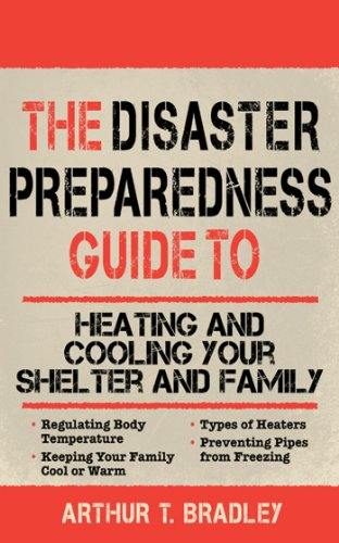 The Disaster Preparedness Guide to Heating and Cooling Your Shelter and Family PDF