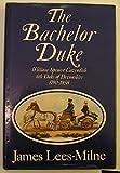 The Bachelor Duke: A Life of William Spencer Cavendish 6th Duke of Devonshire, 1790-1858 (0719549205) by Lees-Milne, James