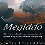 Megiddo: The History of the Famous Archaeological Site and Prophesized Battle of Armageddon |  Charles River Editors
