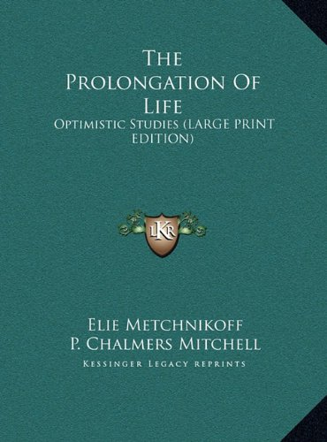 The Prolongation of Life: Optimistic Studies (Large Print Edition)