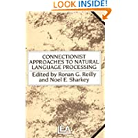 Connectionist Approaches To Natural Language Processing