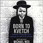 Born to Kvetch: Yiddish Language and Culture in All of Its Moods | [Michael Wex]