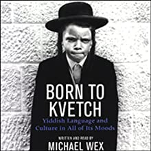 Born to Kvetch: Yiddish Language and Culture in All of Its Moods (       UNABRIDGED) by Michael Wex Narrated by Michael Wex