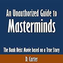 An Unauthorized Guide to Masterminds: The Bank Heist Movie Based on a True Story [Article] (       UNABRIDGED) by D. Carter Narrated by Amy Johnson
