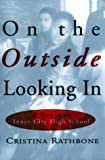 On the Outside Looking In: A Year in an Inner-City High School (0871137364) by Cristina Rathbone