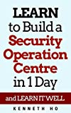 LEARN to Build a Security Operation Centre in 1 Day: and LEARN IT WELL (English Edition)
