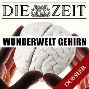 Wunderwelt Gehirn (DIE ZEIT) Hörbuch