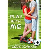 Play With Me (Grover Beach Team Book 1) ~ Anna Katmore