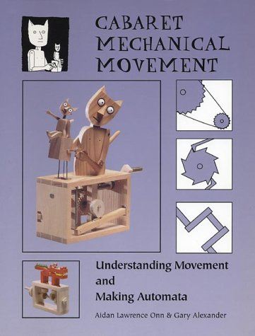 Cabaret Mechanical Movement: Mechanisms and How to Make Automata and Mechanical Sculpture