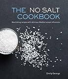 The No Salt Cookbook: Nourishing Recipes With Delicious Mediterranean Influences