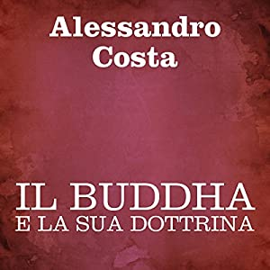 Il Buddha e la sua dottrina [The Buddha and His Doctrine] Audiobook